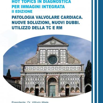 """Hot Topics in Diagnostica per Immagini Integrata """"Patologia Valvolare Cardiaca. Nuove Soluzioni, Nuovi Dubbi.  Utilizzo della TC e RM""""  Firenze, 4 Maggio  2018"""