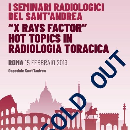 "I Seminari Radiologici del Sant'Andrea ""X RAYS FACTOR"" Hot Topics in Radiologia Toracica – Roma, 15 Febbraio  2019"